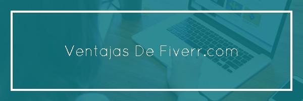 Ventajas de Fiverr - Cómo Trabajar y Ganar Dinero En Internet