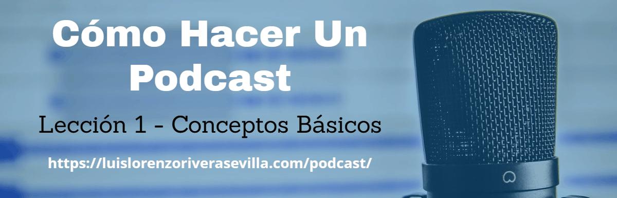 Cómo Hacer Un Podcast – Lección 1: Conceptos Básicos