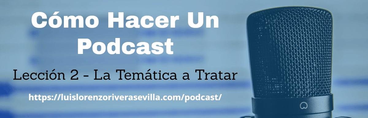 Cómo Hacer Un Podcast – Lección 2: La Temática a Tratar