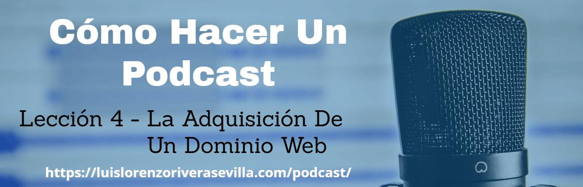 Cómo Hacer Un Podcast – Lección 4: La Adquisición De Un Dominio Web