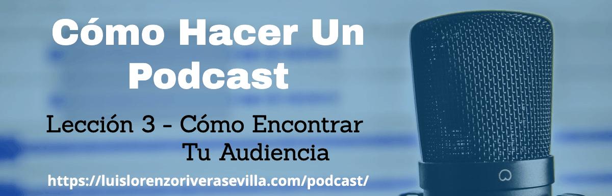 Cómo Hacer Un Podcast – Lección 3: Cómo Encontrar Tu Audiencia