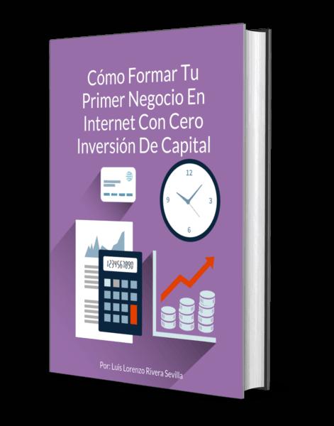 Ebook Cómo Formar Tu Primer Negocio En Internet Con Cero Inversión De Capital
